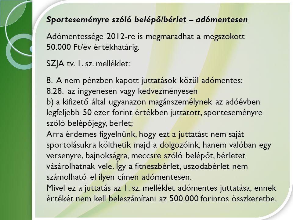 Sporteseményre szóló belépő/bérlet – adómentesen Adómentessége 2012-re is megmaradhat a megszokott 50.000 Ft/év értékhatárig. SZJA tv. 1. sz. mellékle