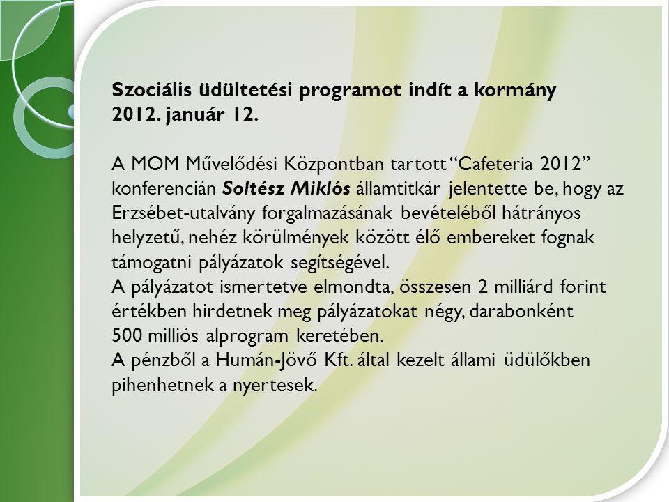 """Szociális üdültetési programot indít a kormány 2012. január 12. A MOM Művelődési Központban tartott """"Cafeteria 2012"""" konferencián Soltész Miklós állam"""