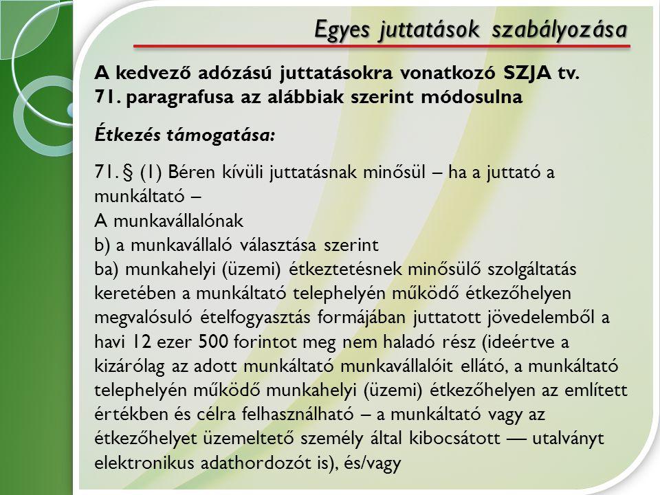 A kedvező adózású juttatásokra vonatkozó SZJA tv. 71. paragrafusa az alábbiak szerint módosulna Étkezés támogatása: 71. § (1) Béren kívüli juttatásnak