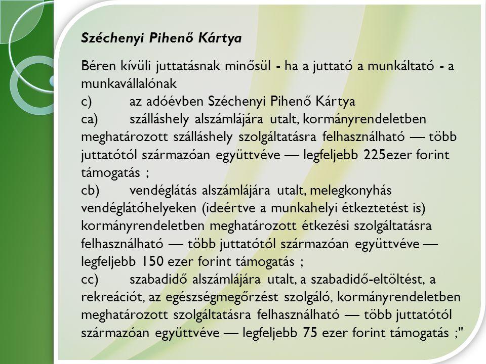 Széchenyi Pihenő Kártya Béren kívüli juttatásnak minősül - ha a juttató a munkáltató - a munkavállalónak c) az adóévben Széchenyi Pihenő Kártya ca) sz