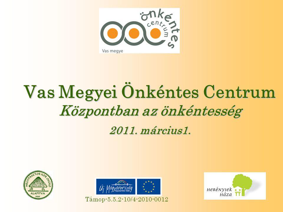 Támop-5.5.2-10/4-2010-0012 Vas Megyei Önkéntes Centrum Központban az önkéntesség 2011. március1.