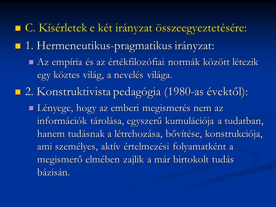  C. Kísérletek e két irányzat összeegyeztetésére:  1. Hermeneutikus-pragmatikus irányzat:  Az empíria és az értékfilozófiai normák között létezik e
