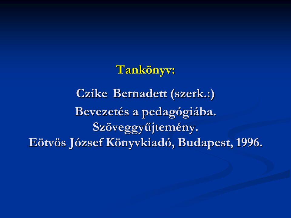 Tankönyv: Czike Bernadett (szerk.:) Bevezetés a pedagógiába. Szöveggyűjtemény. Eötvös József Könyvkiadó, Budapest, 1996.