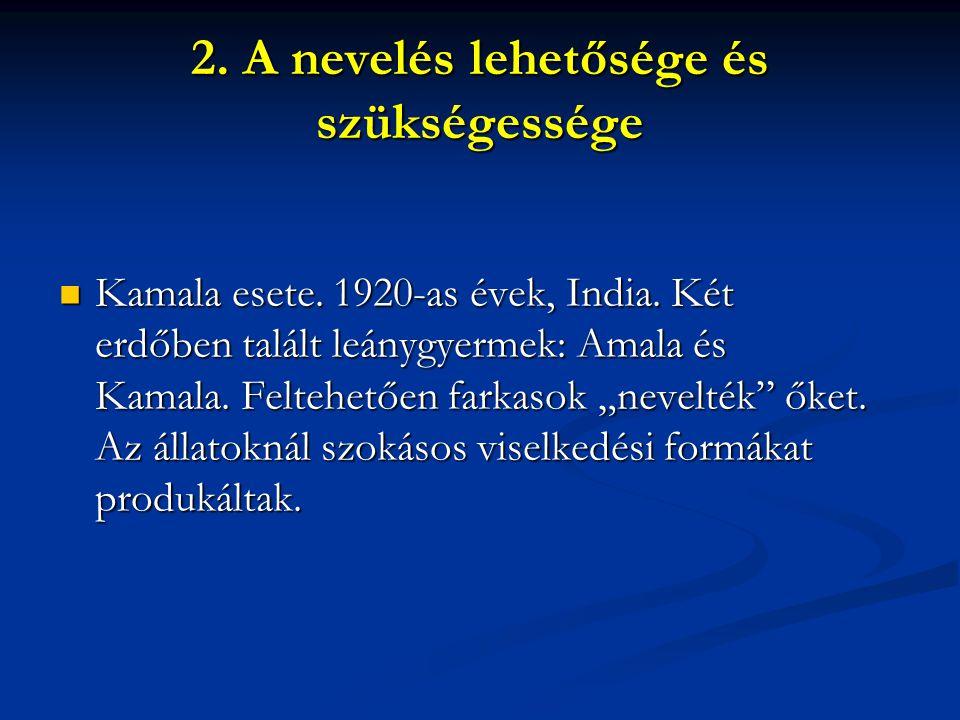 """2. A nevelés lehetősége és szükségessége  Kamala esete. 1920-as évek, India. Két erdőben talált leánygyermek: Amala és Kamala. Feltehetően farkasok """""""
