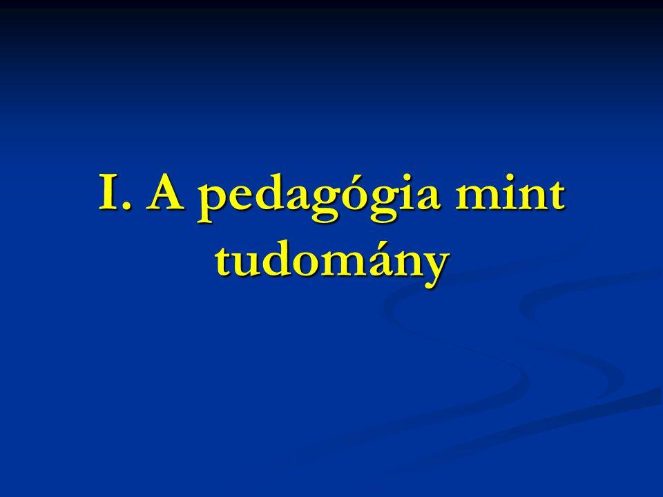 1.A pedagógia mint tudomány  1. Mit értünk pedagógia és mit neveléstudomány alatt.