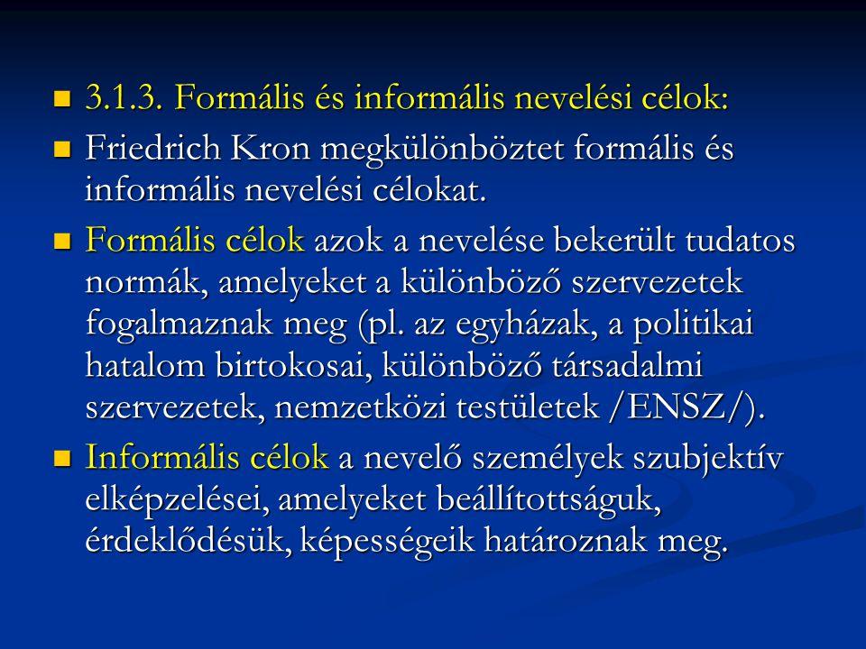  3.1.3. Formális és informális nevelési célok:  Friedrich Kron megkülönböztet formális és informális nevelési célokat.  Formális célok azok a nevel