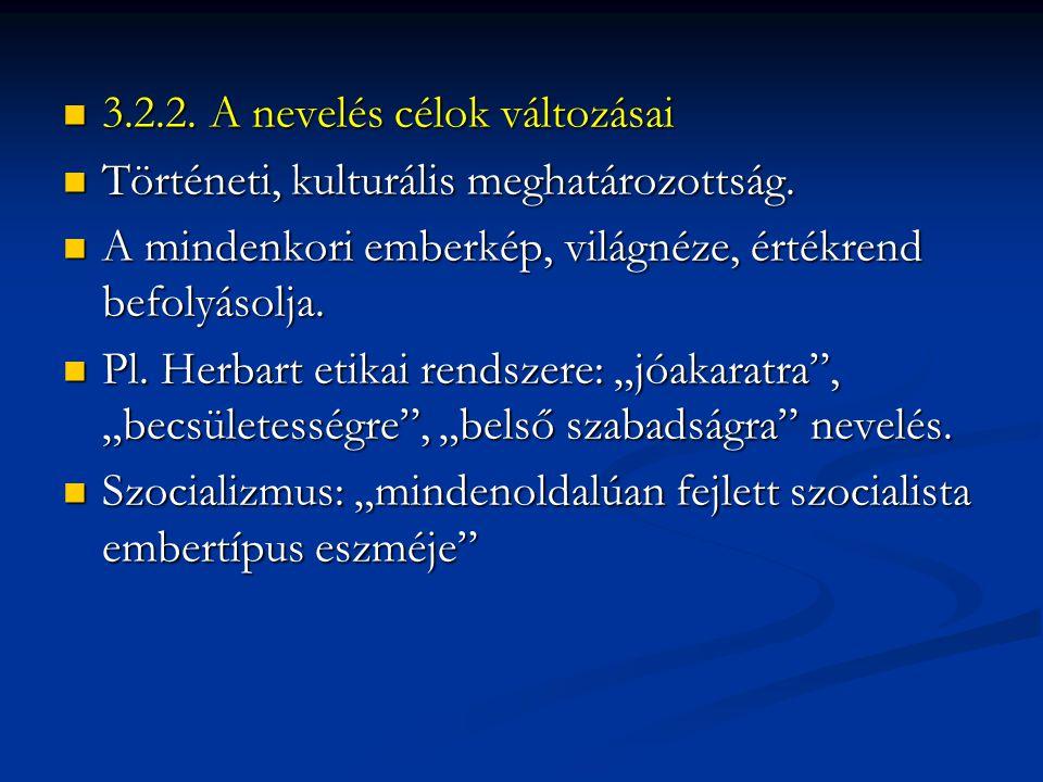  3.2.2. A nevelés célok változásai  Történeti, kulturális meghatározottság.  A mindenkori emberkép, világnéze, értékrend befolyásolja.  Pl. Herbar