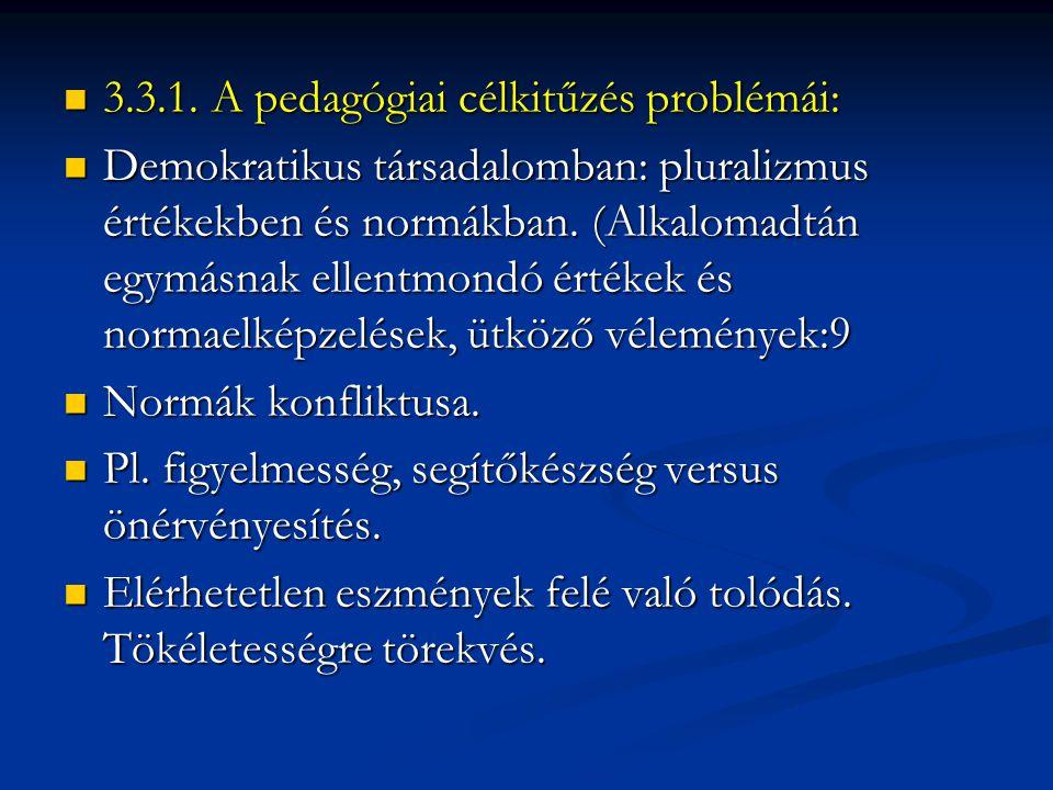  3.3.1. A pedagógiai célkitűzés problémái:  Demokratikus társadalomban: pluralizmus értékekben és normákban. (Alkalomadtán egymásnak ellentmondó ért