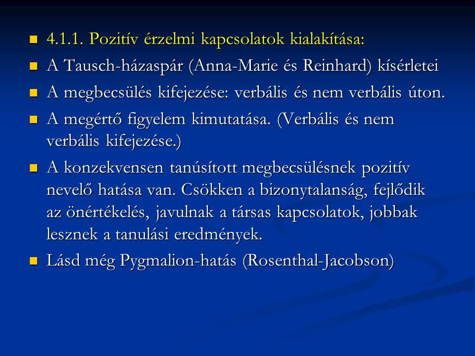  4.1.1. Pozitív érzelmi kapcsolatok kialakítása:  A Tausch-házaspár (Anna-Marie és Reinhard) kísérletei  A megbecsülés kifejezése: verbális és nem