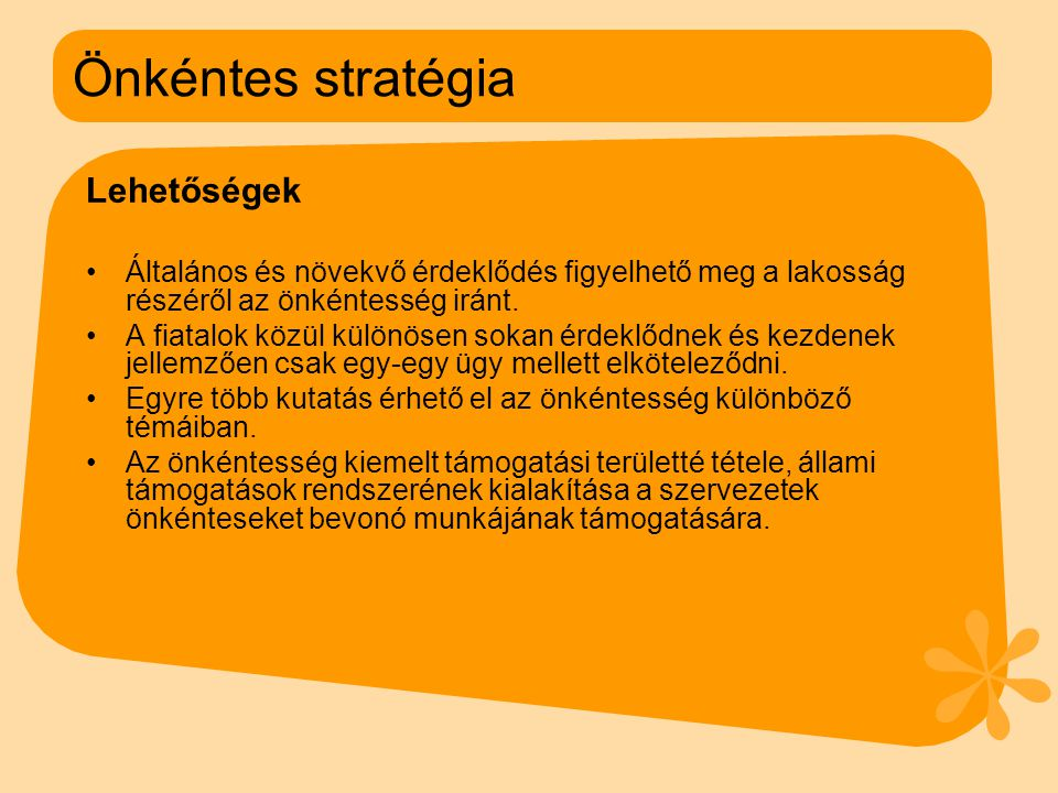 Önkéntes stratégia Lehetőségek •Általános és növekvő érdeklődés figyelhető meg a lakosság részéről az önkéntesség iránt.