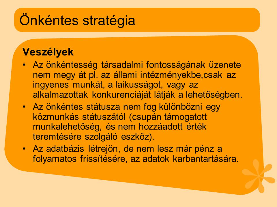 Önkéntes stratégia Veszélyek •Az önkéntesség társadalmi fontosságának üzenete nem megy át pl.