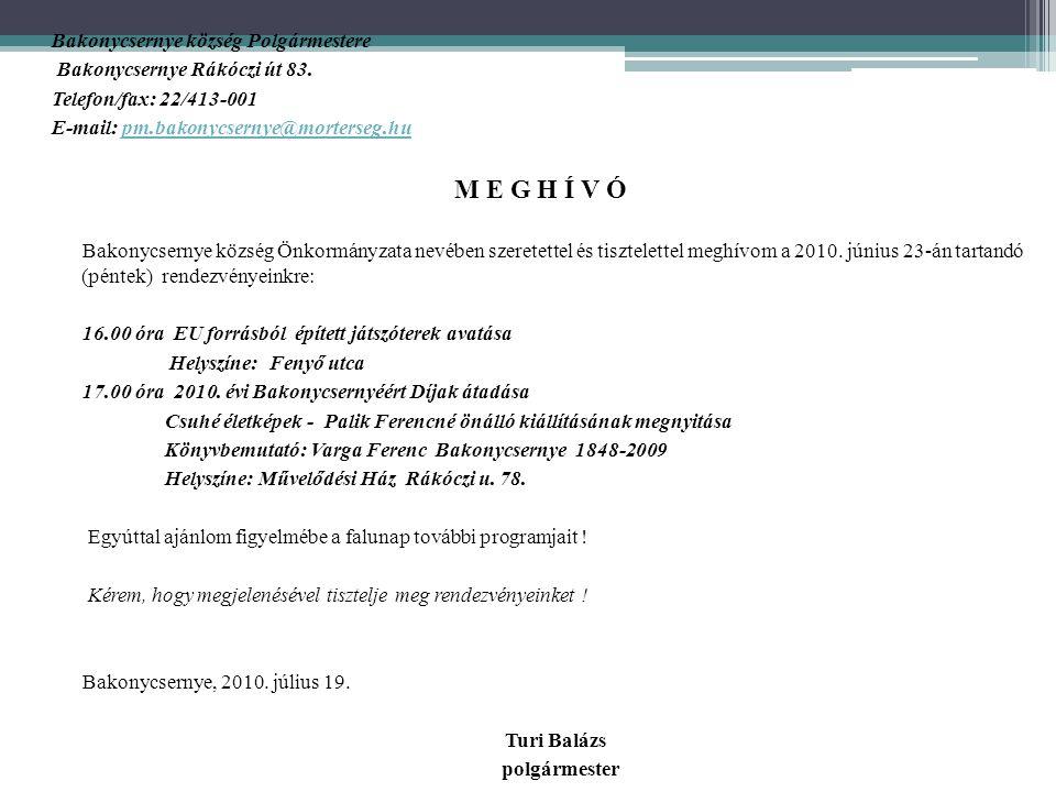 Bakonycsernye község Polgármestere Bakonycsernye Rákóczi út 83. Telefon/fax: 22/413-001 E-mail: pm.bakonycsernye@morterseg.hupm.bakonycsernye@morterse
