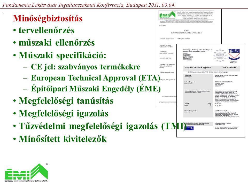 Minőségbiztosítás • tervellenőrzés • műszaki ellenőrzés • Műszaki specifikáció: –CE jel: szabványos termékekre –European Technical Approval (ETA) –Építőipari Műszaki Engedély (ÉME) • Megfelelőségi tanúsítás • Megfelelőségi igazolás • Tűzvédelmi megfelelőségi igazolás (TMI) • Minősített kivitelezők Fundamenta Lakásvásár Ingatlanszakmai Konferencia, Budapest 2011.