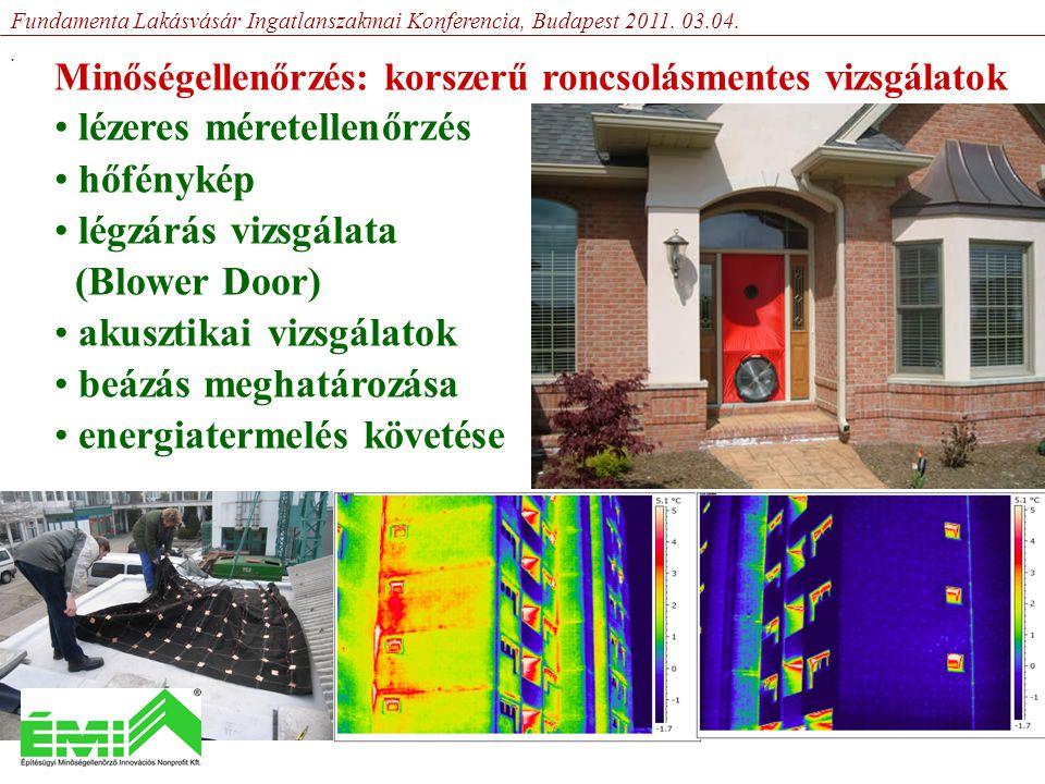 Minőségellenőrzés: korszerű roncsolásmentes vizsgálatok • lézeres méretellenőrzés • hőfénykép • légzárás vizsgálata (Blower Door) • akusztikai vizsgálatok • beázás meghatározása • energiatermelés követése Fundamenta Lakásvásár Ingatlanszakmai Konferencia, Budapest 2011.