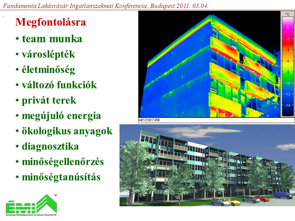 Megfontolásra • team munka • városlépték • életminőség • változó funkciók • privát terek • megújuló energia • ökologikus anyagok • diagnosztika • minőségellenőrzés • minőségtanúsítás Fundamenta Lakásvásár Ingatlanszakmai Konferencia, Budapest 2011.