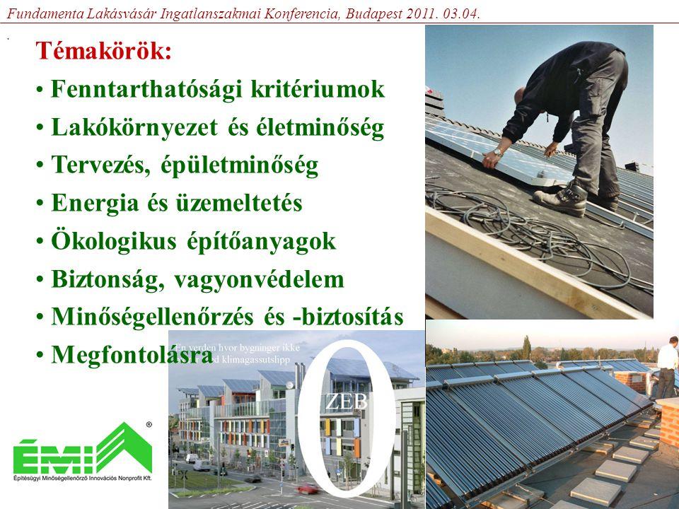 Témakörök: • Fenntarthatósági kritériumok • Lakókörnyezet és életminőség • Tervezés, épületminőség • Energia és üzemeltetés • Ökologikus építőanyagok • Biztonság, vagyonvédelem • Minőségellenőrzés és -biztosítás • Megfontolásra Fundamenta Lakásvásár Ingatlanszakmai Konferencia, Budapest 2011.