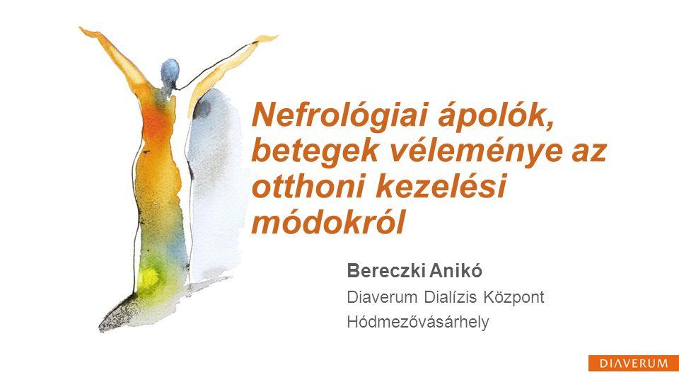 Nefrológiai ápolók, betegek véleménye az otthoni kezelési módokról Bereczki Anikó Diaverum Dialízis Központ Hódmezővásárhely