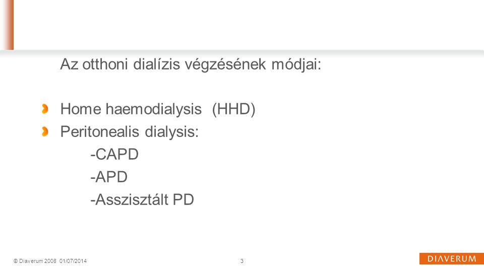 Az otthoni dialízis végzésének módjai: Home haemodialysis (HHD) Peritonealis dialysis: -CAPD -APD -Asszisztált PD 3© Diaverum 200801/07/2014