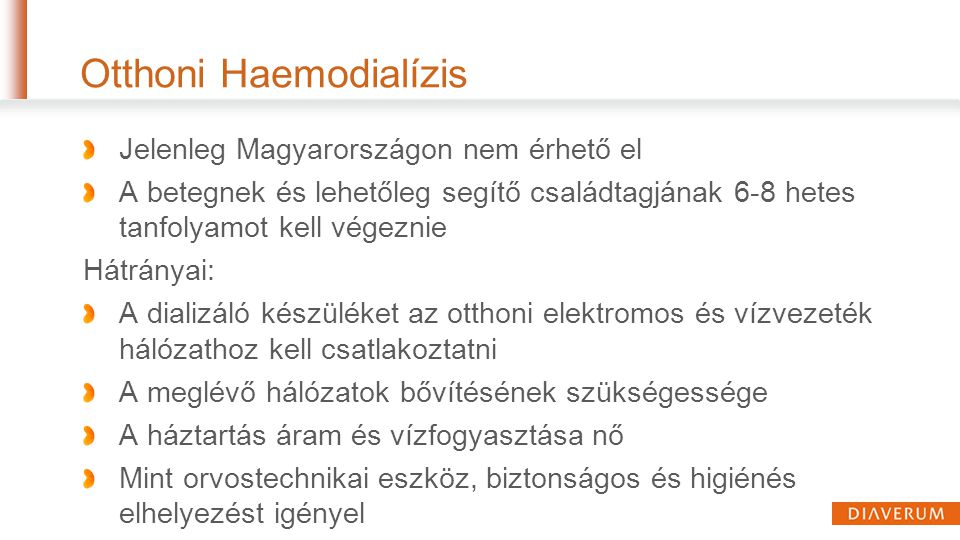Otthoni Haemodialízis Jelenleg Magyarországon nem érhető el A betegnek és lehetőleg segítő családtagjának 6-8 hetes tanfolyamot kell végeznie Hátránya
