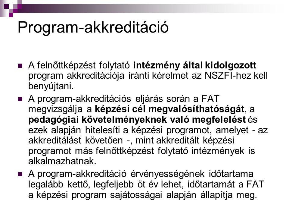 Program-akkreditáció  A felnőttképzést folytató intézmény által kidolgozott program akkreditációja iránti kérelmet az NSZFI-hez kell benyújtani.  A