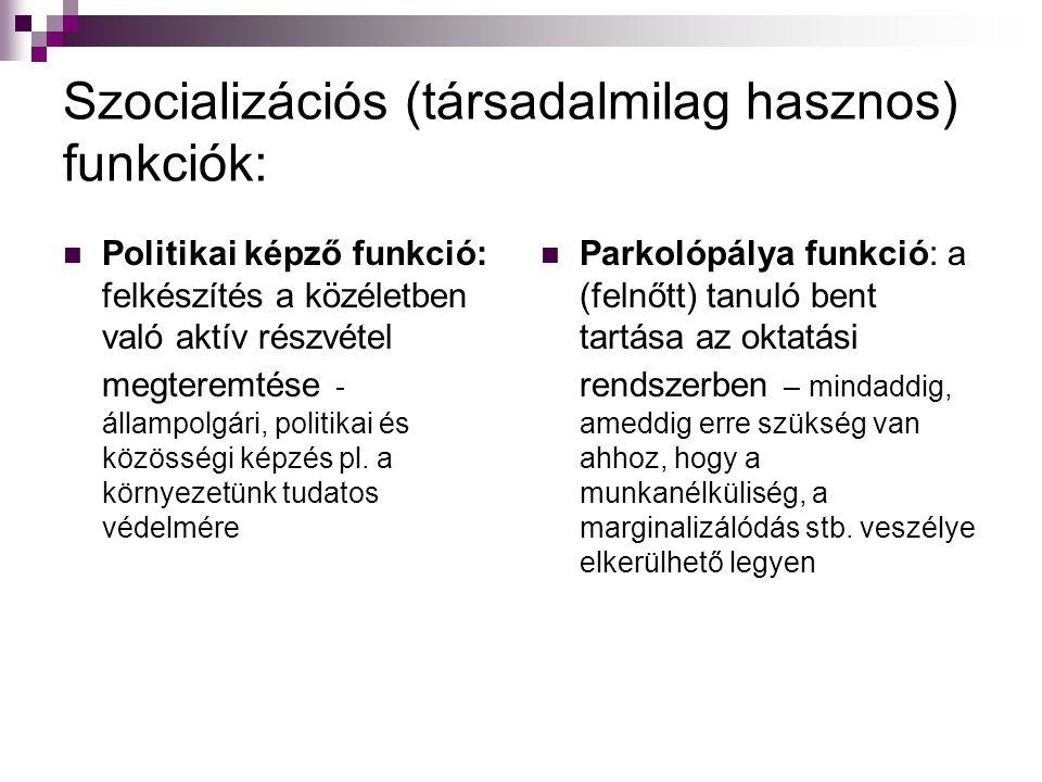 Szocializációs (társadalmilag hasznos) funkciók:  Politikai képző funkció: felkészítés a közéletben való aktív részvétel megteremtése - állampolgári, politikai és közösségi képzés pl.