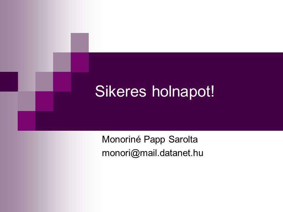 Sikeres holnapot! Monoriné Papp Sarolta monori@mail.datanet.hu