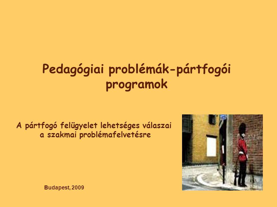 Pedagógiai problémák-pártfogói programok A pártfogó felügyelet lehetséges válaszai a szakmai problémafelvetésre Budapest, 2009