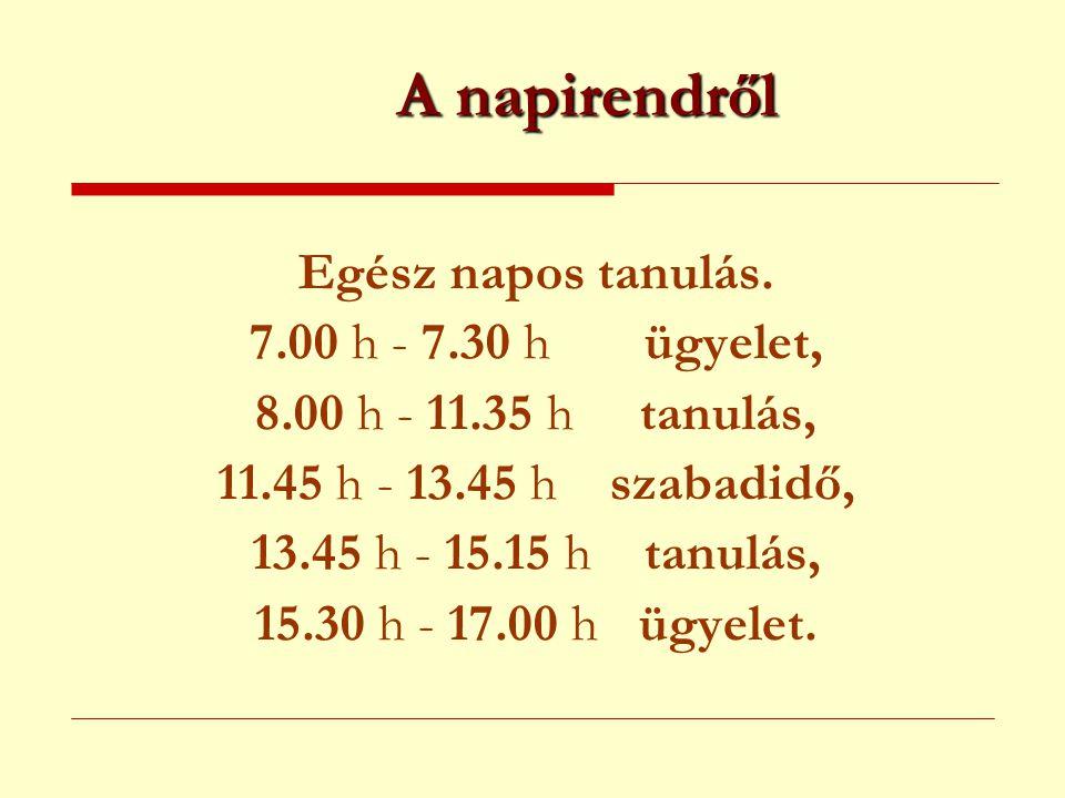 A napirendről Egész napos tanulás. 7.00 h - 7.30 h ügyelet, 8.00 h - 11.35 h tanulás, 11.45 h - 13.45 h szabadidő, 13.45 h - 15.15 h tanulás, 15.30 h
