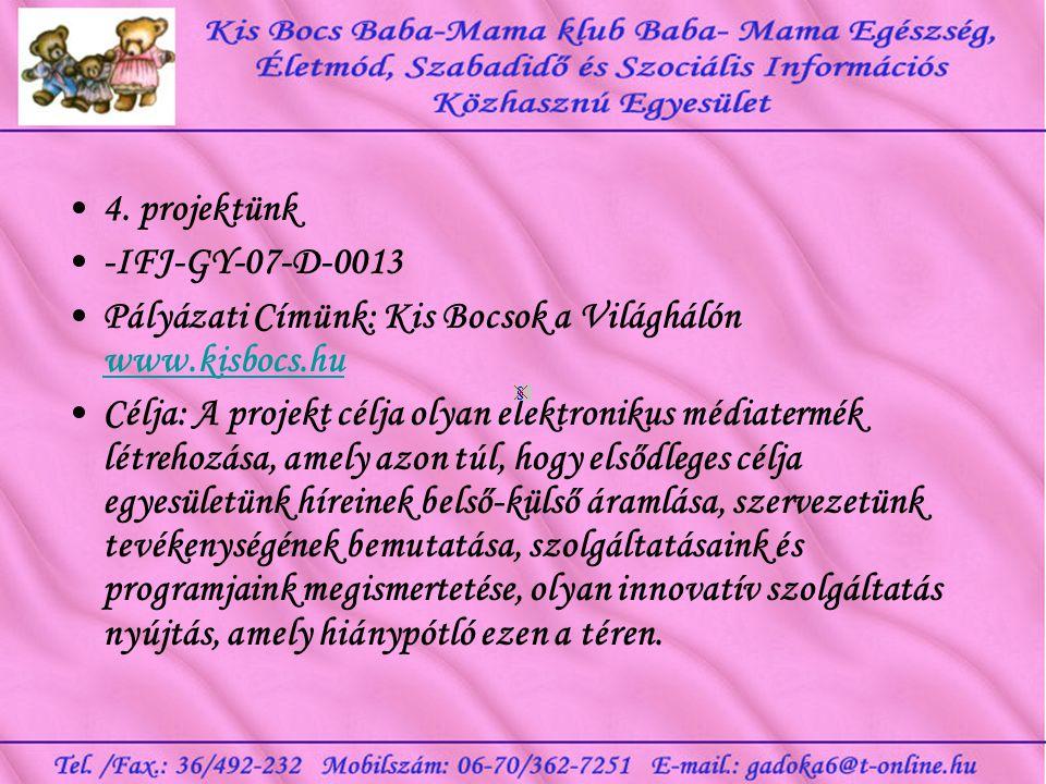 •4. projektünk •-IFJ-GY-07-D-0013 •Pályázati Címünk: Kis Bocsok a Világhálón www.kisbocs.hu www.kisbocs.hu •Célja: A projekt célja olyan elektronikus