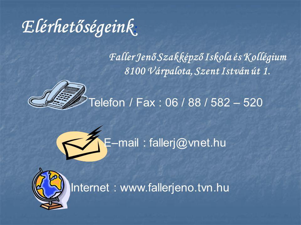 Telefon / Fax : 06 / 88 / 582 – 520 Elérhetőségeink : Internet : www.fallerjeno.tvn.hu E–mail : fallerj@vnet.hu Faller Jenő Szakképző Iskola és Kollég