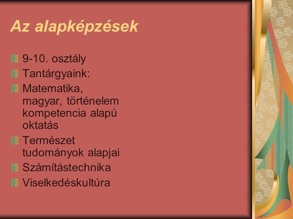 Az alapképzések 9-10. osztály Tantárgyaink: Matematika, magyar, történelem kompetencia alapú oktatás Természet tudományok alapjai Számítástechnika Vis