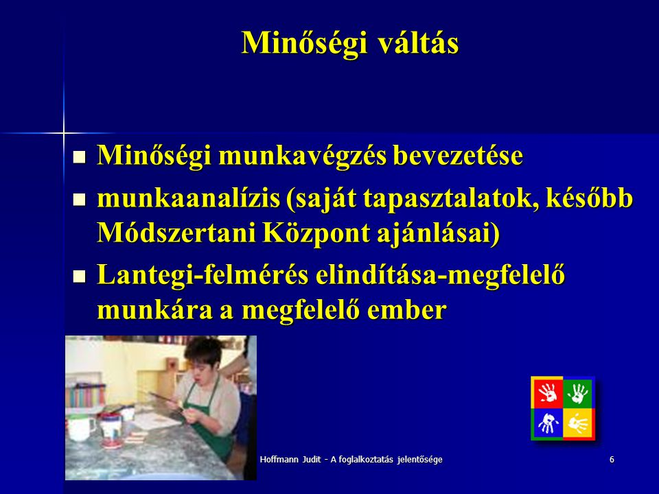 Hoffmann Judit - A foglalkoztatás jelentősége7 Munka az első, de csak úgy, ha szolgálja a fiatalok fejlődését.