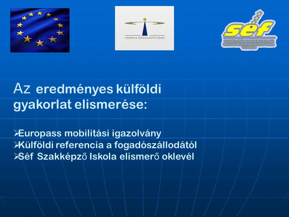 Az eredményes külföldi gyakorlat elismerése:  Europass mobilitási igazolvány  Külföldi referencia a fogadószállodától  Séf Szakképz ő Iskola elismer ő oklevél