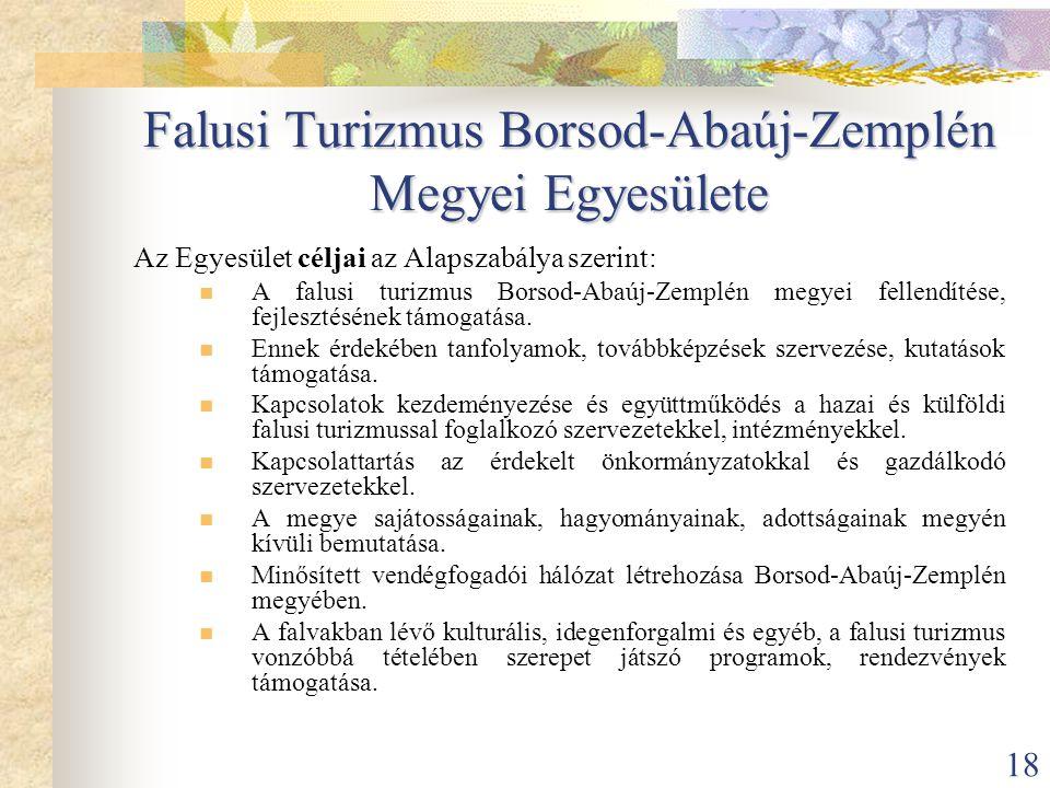 18 Falusi Turizmus Borsod-Abaúj-Zemplén Megyei Egyesülete Az Egyesület céljai az Alapszabálya szerint:  A falusi turizmus Borsod-Abaúj-Zemplén megyei