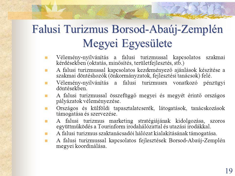19 Falusi Turizmus Borsod-Abaúj-Zemplén Megyei Egyesülete  Vélemény-nyilvánítás a falusi turizmussal kapcsolatos szakmai kérdésekben (oktatás, minősí