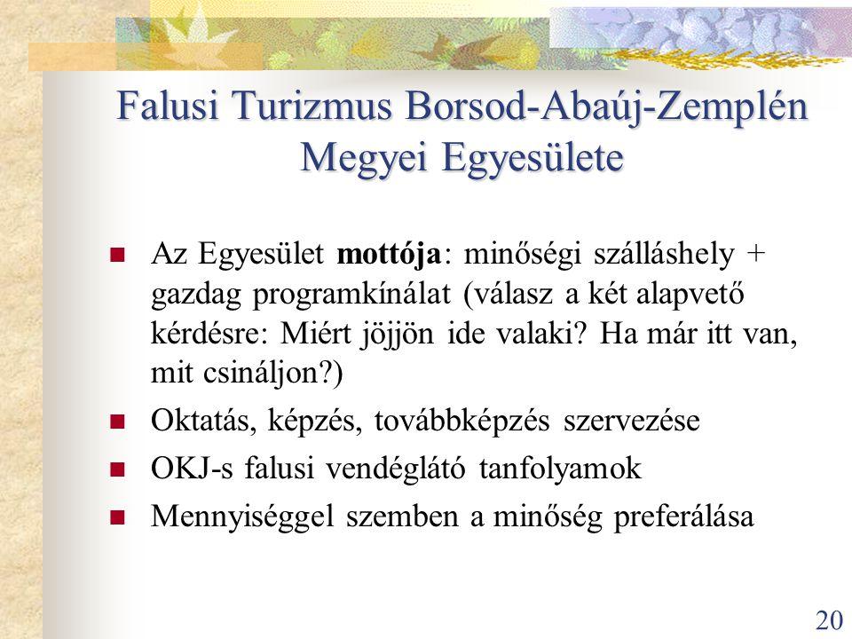 20 Falusi Turizmus Borsod-Abaúj-Zemplén Megyei Egyesülete  Az Egyesület mottója: minőségi szálláshely + gazdag programkínálat (válasz a két alapvető