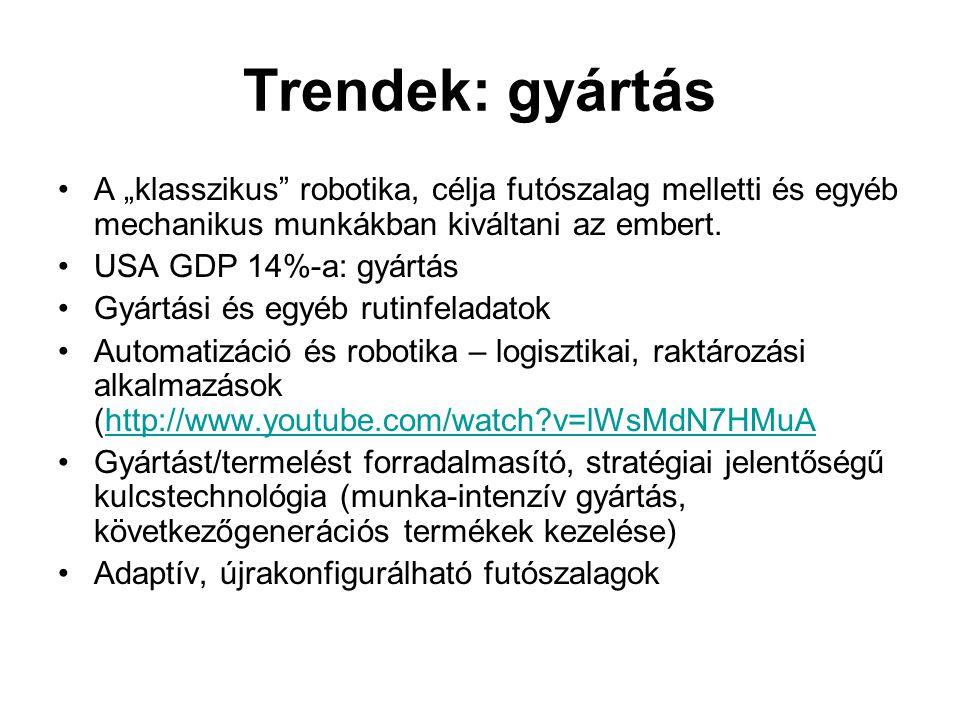 """Trendek: gyártás •A """"klasszikus robotika, célja futószalag melletti és egyéb mechanikus munkákban kiváltani az embert."""
