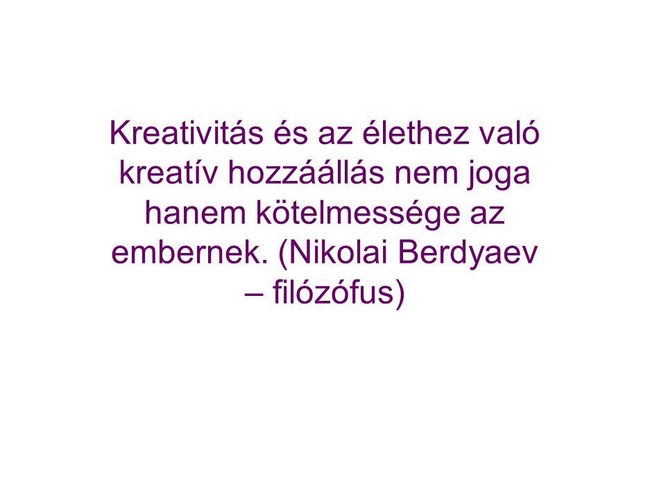 Kreativitás és az élethez való kreatív hozzáállás nem joga hanem kötelmessége az embernek.