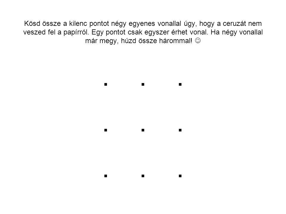 Kösd össze a kilenc pontot négy egyenes vonallal úgy, hogy a ceruzát nem veszed fel a papírról.