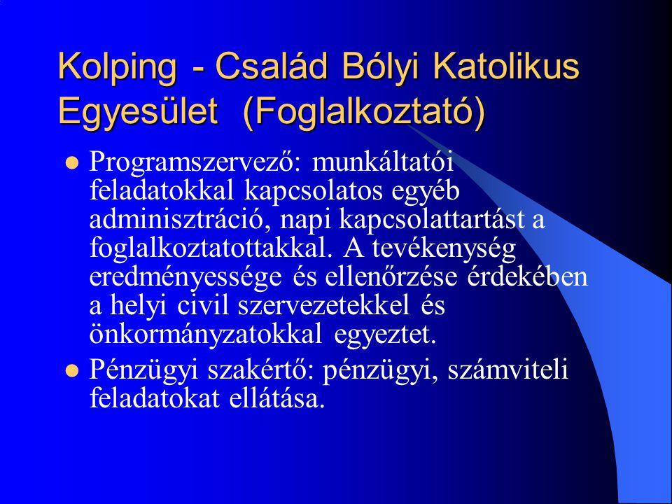 Kolping - Család Bólyi Katolikus Egyesület (Foglalkoztató)  Programszervező: munkáltatói feladatokkal kapcsolatos egyéb adminisztráció, napi kapcsolattartást a foglalkoztatottakkal.