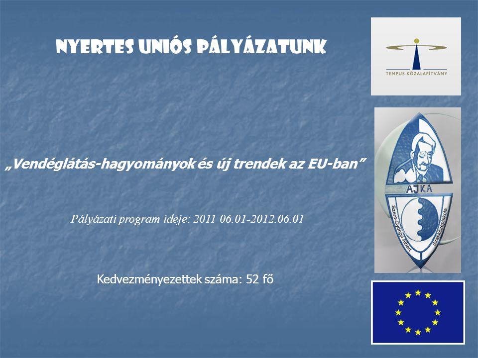 """Nyertes uniós pályázatunk """"Vendéglátás-hagyományok és új trendek az EU-ban Pályázati program ideje: 2011 06.01-2012.06.01 Kedvezményezettek száma: 52 fő"""