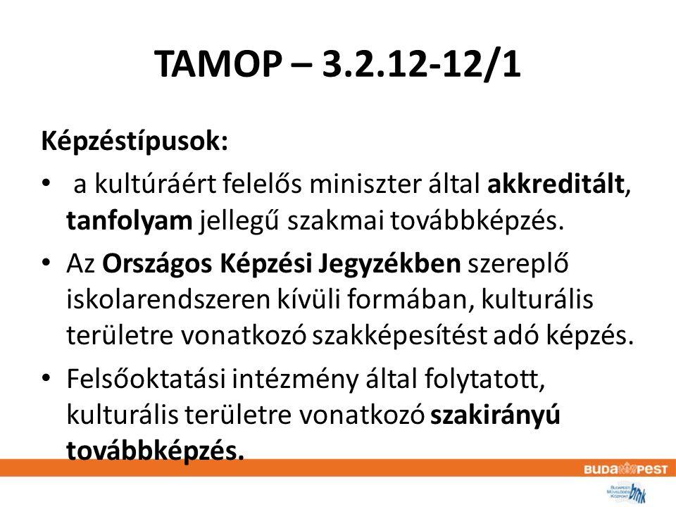 TAMOP – 3.2.12-12/1 Képzéstípusok: • a kultúráért felelős miniszter által akkreditált, tanfolyam jellegű szakmai továbbképzés.