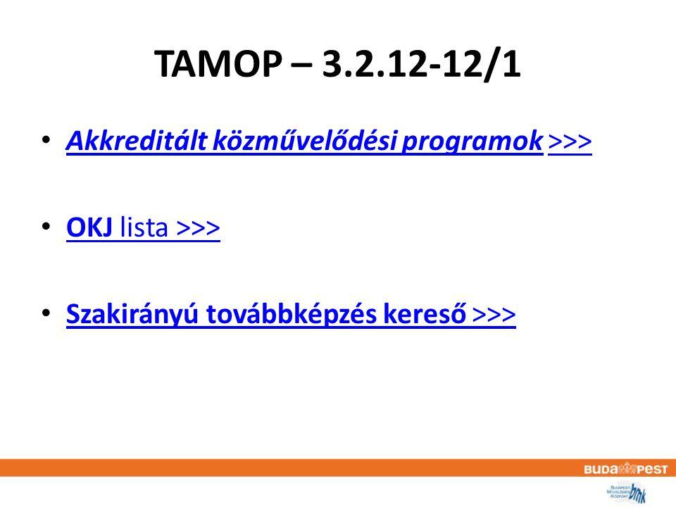 TAMOP – 3.2.12-12/1 • Akkreditált közművelődési programok >>> Akkreditált közművelődési programok>>> • OKJ lista >>> OKJ lista >>> • Szakirányú továbbképzés kereső >>> Szakirányú továbbképzés kereső >>>