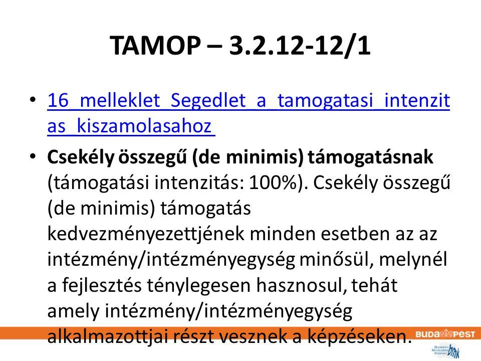 TAMOP – 3.2.12-12/1 • 16_melleklet_Segedlet_a_tamogatasi_intenzit as_kiszamolasahoz 16_melleklet_Segedlet_a_tamogatasi_intenzit as_kiszamolasahoz • Csekély összegű (de minimis) támogatásnak (támogatási intenzitás: 100%).