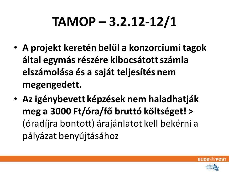 TAMOP – 3.2.12-12/1 • A projekt keretén belül a konzorciumi tagok által egymás részére kibocsátott számla elszámolása és a saját teljesítés nem megengedett.