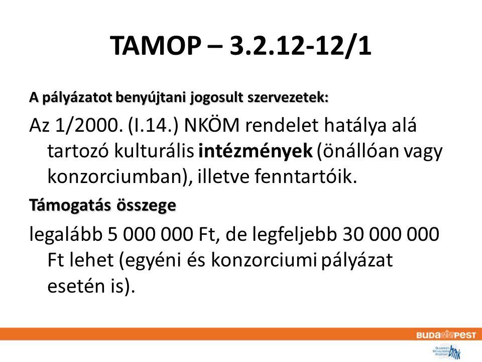 TAMOP – 3.2.12-12/1 A pályázatot benyújtani jogosult szervezetek: Az 1/2000.