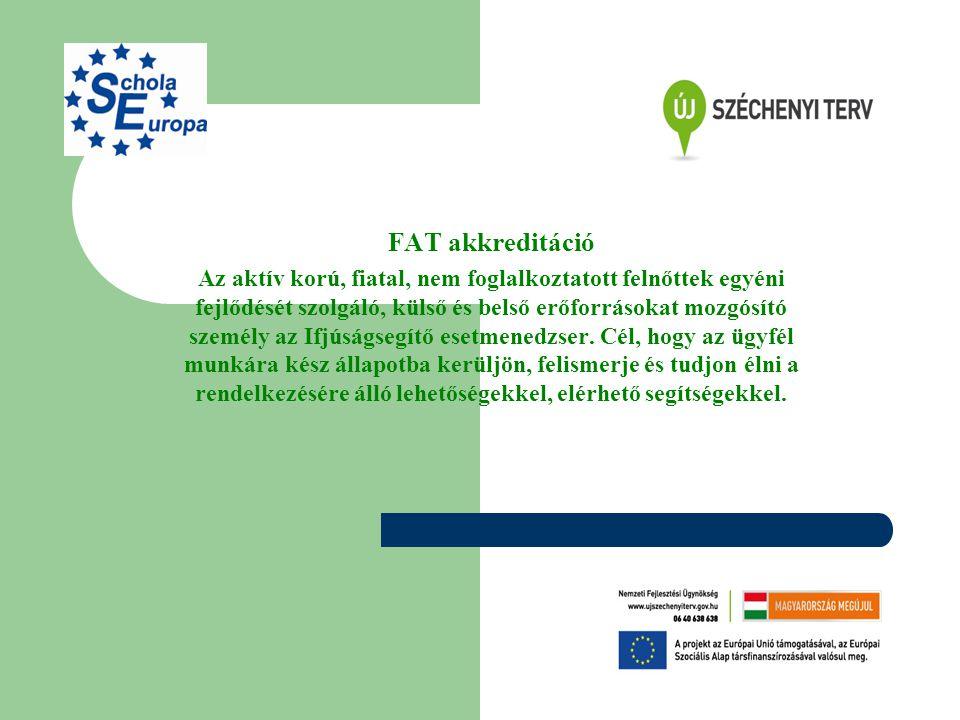 FAT akkreditáció Az aktív korú, fiatal, nem foglalkoztatott felnőttek egyéni fejlődését szolgáló, külső és belső erőforrásokat mozgósító személy az Ifjúságsegítő esetmenedzser.