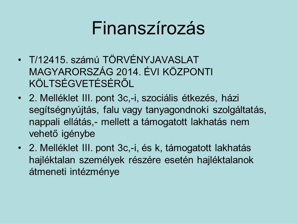 Finanszírozás •T/12415. számú TÖRVÉNYJAVASLAT MAGYARORSZÁG 2014. ÉVI KÖZPONTI KÖLTSÉGVETÉSÉRŐL •2. Melléklet III. pont 3c,-i, szociális étkezés, házi