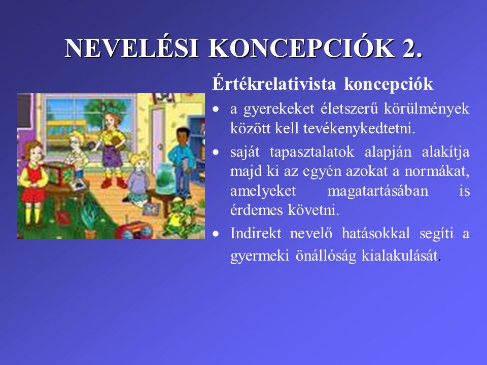 NEVELÉSI KONCEPCIÓK 2. Értékrelativista koncepciók  a gyerekeket életszerű körülmények között kell tevékenykedtetni.  saját tapasztalatok alapján al