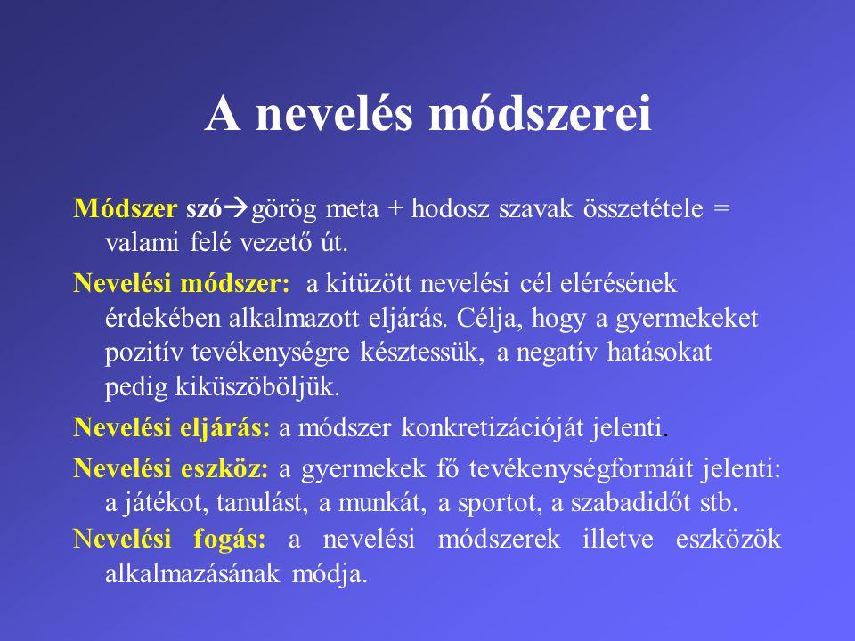 A nevelés módszerei Módszer szó  görög meta + hodosz szavak összetétele = valami felé vezető út. Nevelési módszer: a kitüzött nevelési cél elérésének